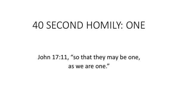 40 SECOND HOMILY: ONE