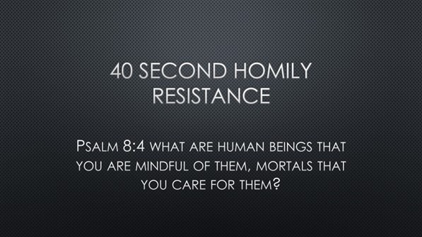 40 SECOND HOMILY: RESISTANCE