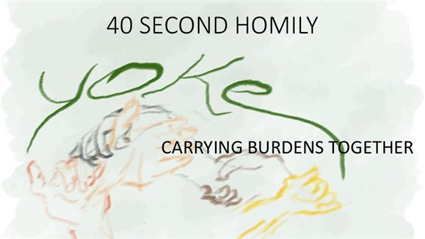 40 SECOND HOMILY: CARRYING BURDENS TOGETHER