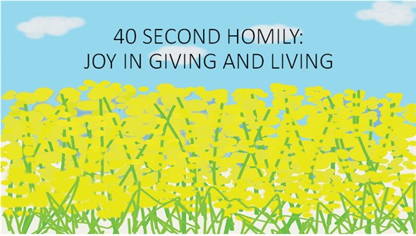 40 SECOND HOMILY: JOY IN GIVING AND LIVING